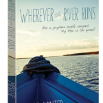 "Book Review; ""Wherever the River Runs"" by Kelly Minter"